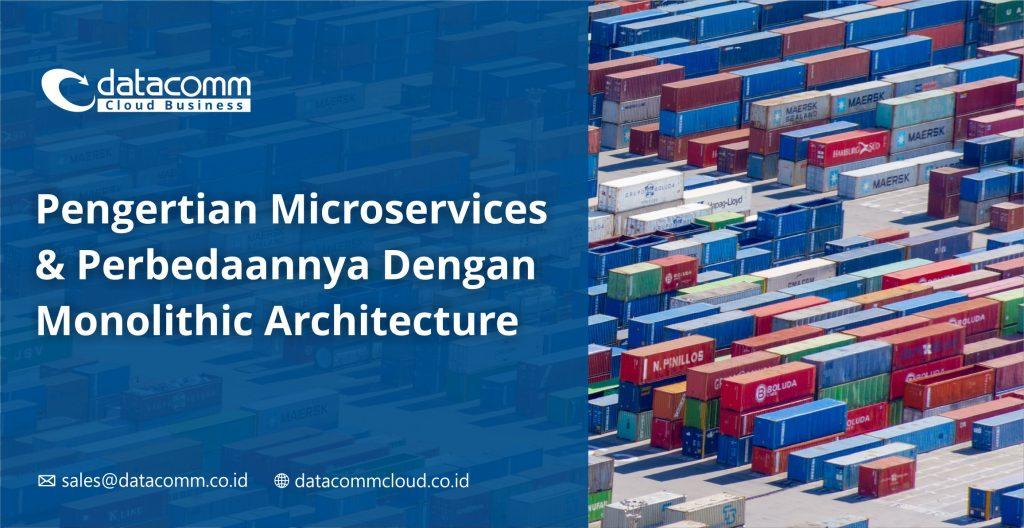 Architecture Microservice vs Monolithic, modernizing application by leveraging container & Kubernetes technology